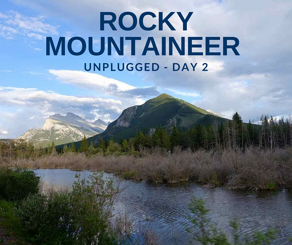 Rocky Mountaineer Experience Unplugged Day 2