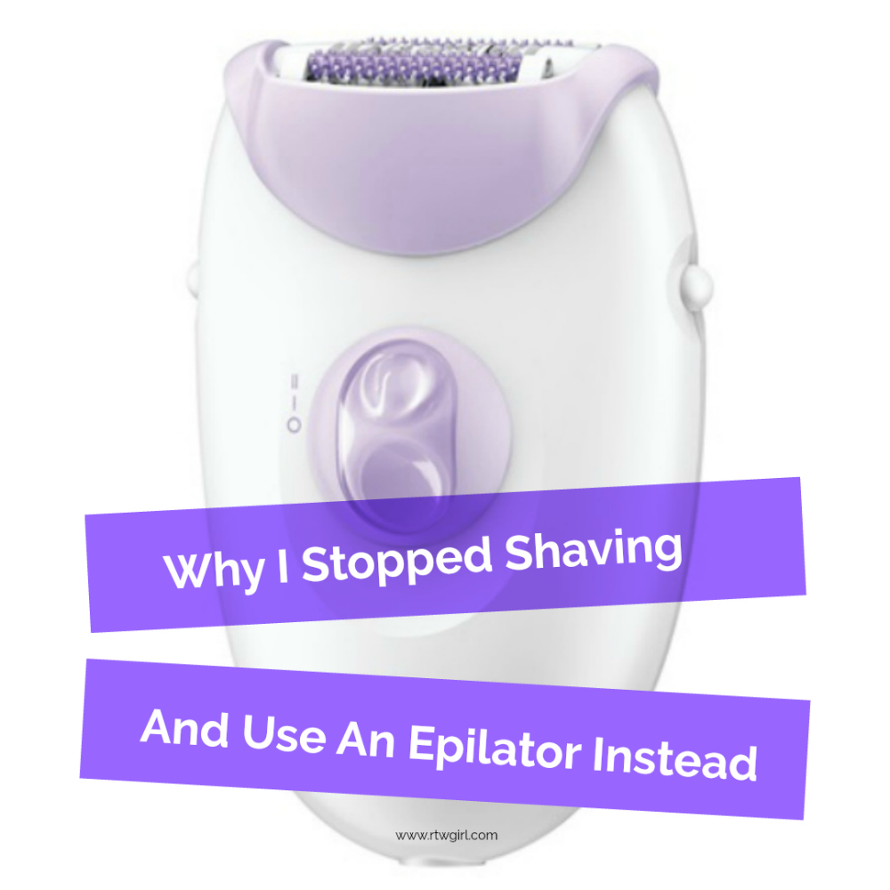 Why I Stopped Shaving And Use An Epilator | www.rtwgirl.com